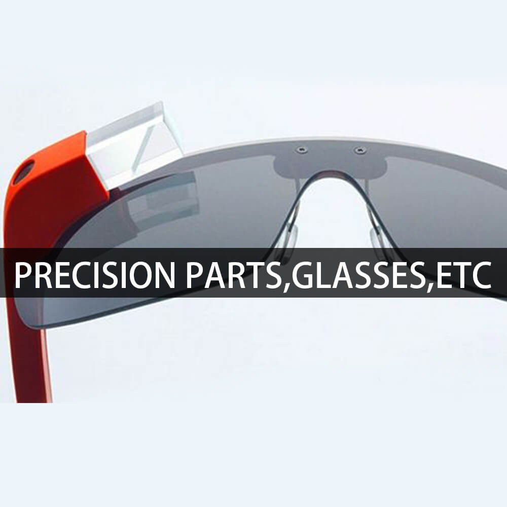 Percision parts,glasses,etc